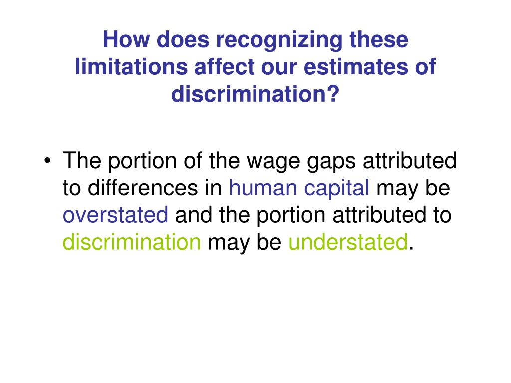 How does recognizing these limitations affect our estimates of discrimination?