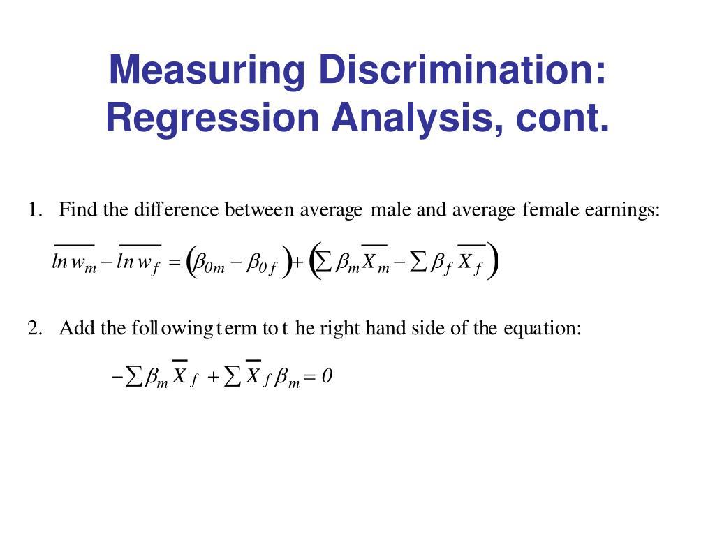 Measuring Discrimination: Regression Analysis, cont.