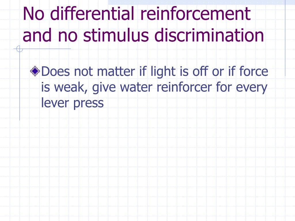 No differential reinforcement and no stimulus discrimination