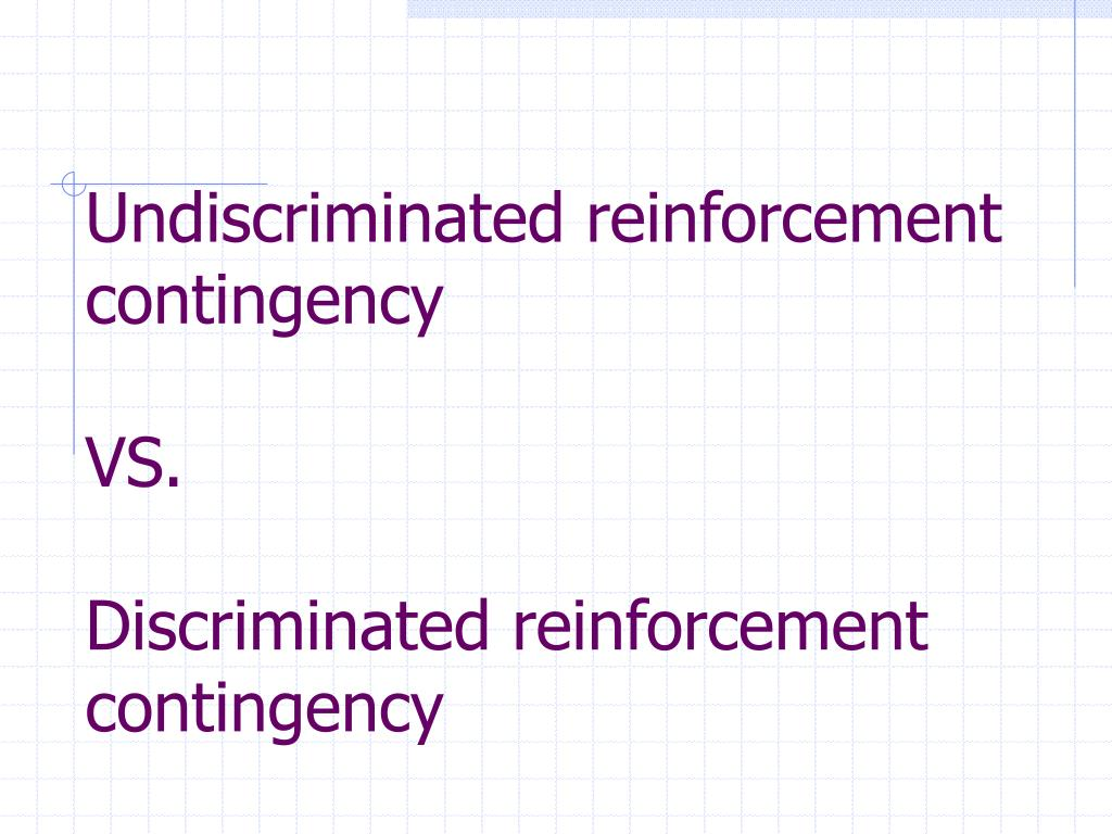 Undiscriminated reinforcement contingency