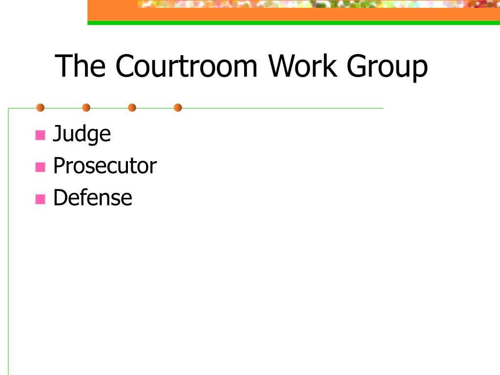 "courtroom workgroup Researched members of the federal courtroom workgroup – the us attorney despite the essential role of the prosecutor in the criminal sanctioning process, research on their decision-making behavior remains remarkably limited prosecutorial discretion arguably represents the ""black box"" of contemporary research on."
