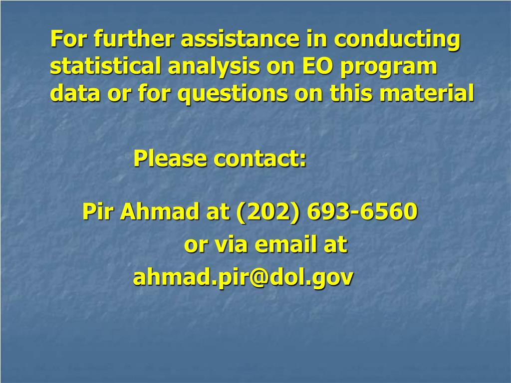 For further assistance in conducting statistical analysis on EO program data or for questions on this material