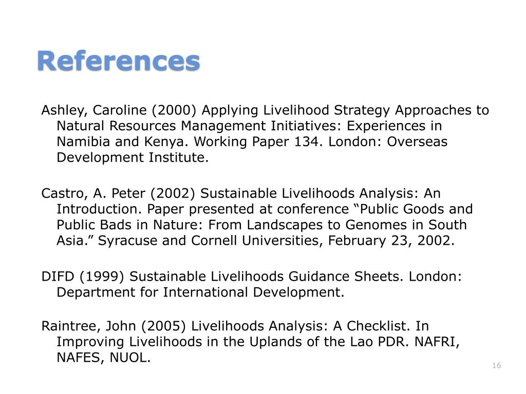 Ashley, Caroline (2000) Applying Livelihood Strategy Approaches to Natural Resources Management Initiatives: Experiences in Namibia and Kenya. Working Paper 134. London: Overseas Development Institute.