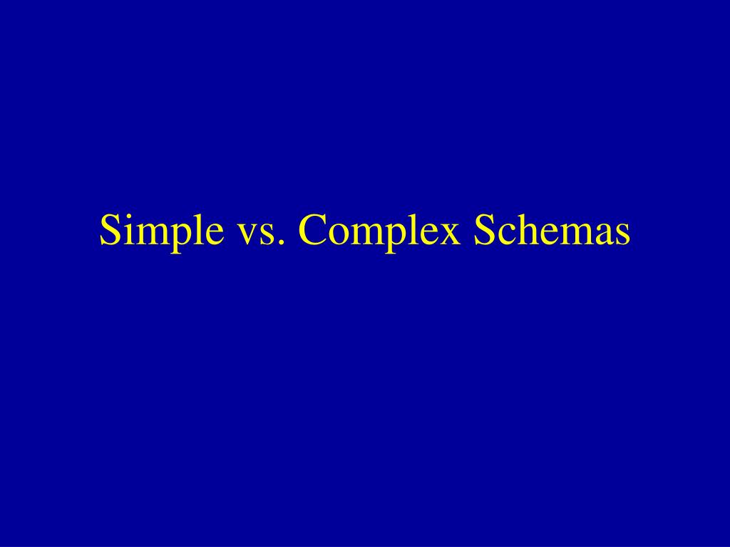 Simple vs. Complex Schemas
