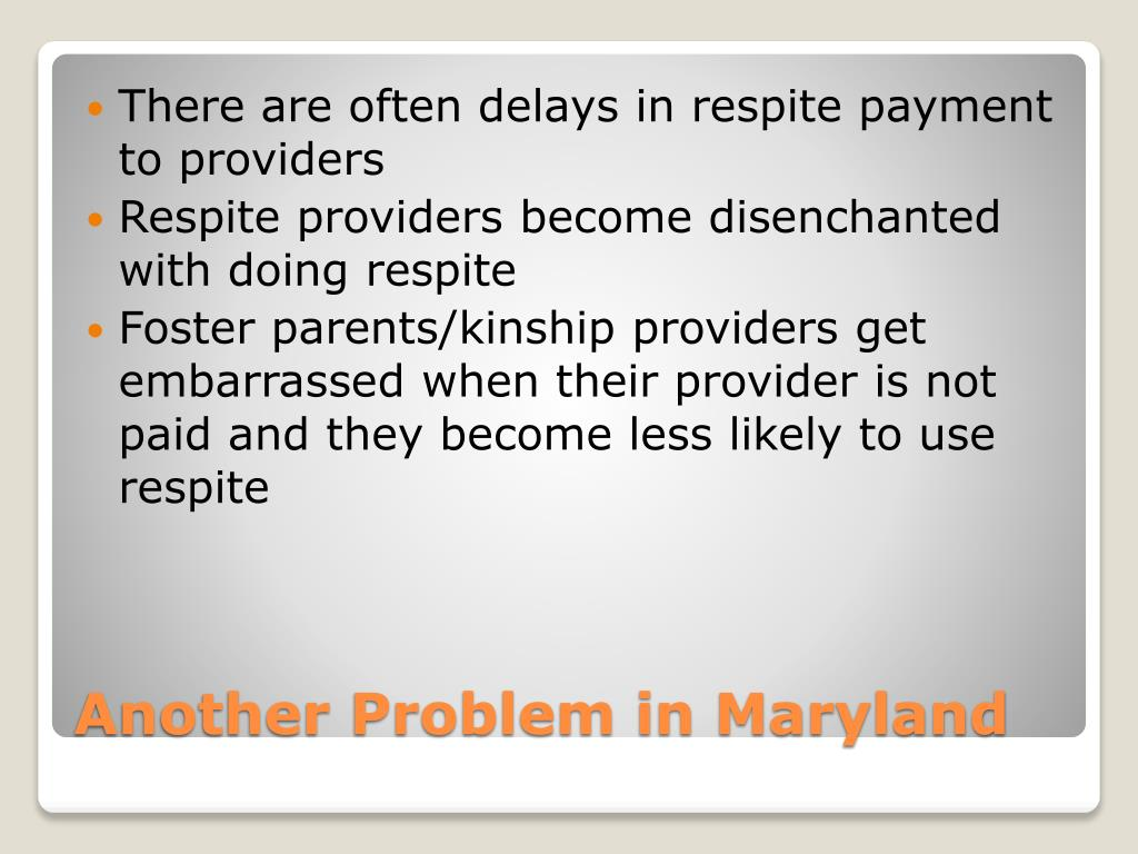 There are often delays in respite payment to providers