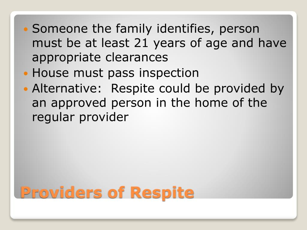 Someone the family identifies, person must be at least 21 years of age and have appropriate clearances
