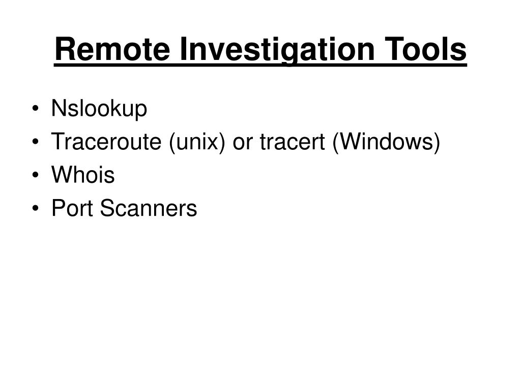 Remote Investigation Tools