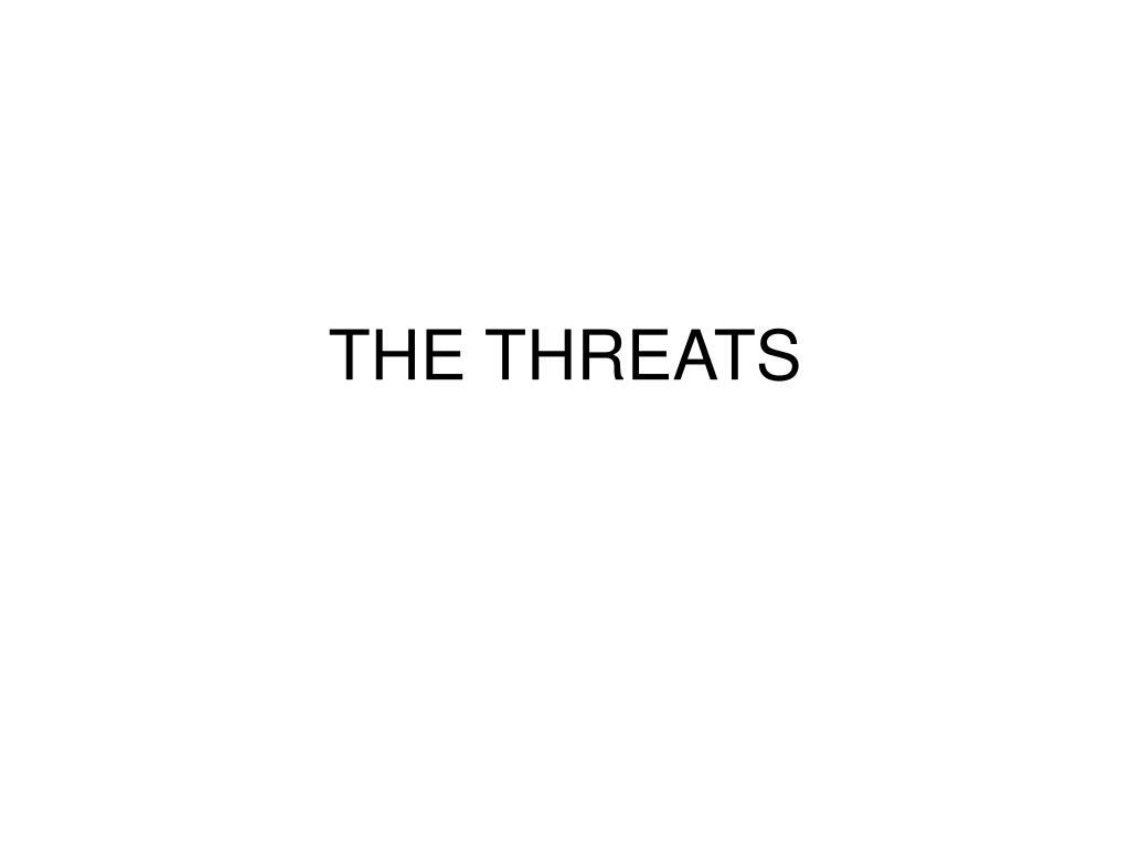 THE THREATS