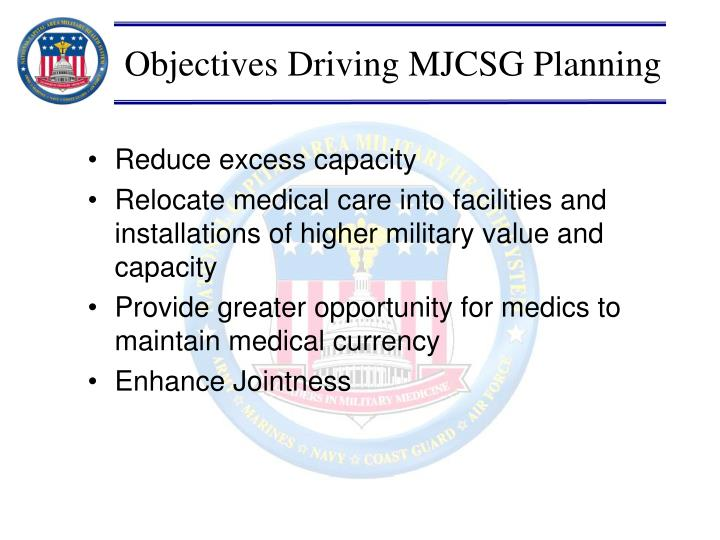 Objectives Driving MJCSG Planning