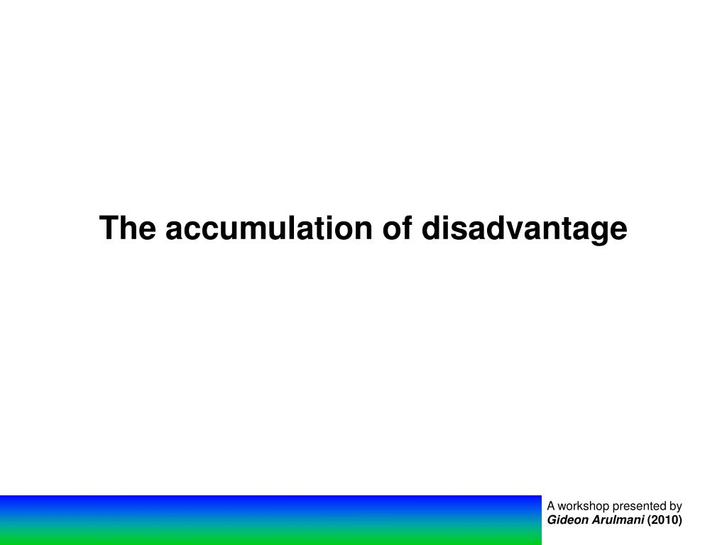 The accumulation of disadvantage