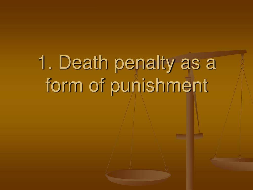 1. Death penalty as a form of punishment