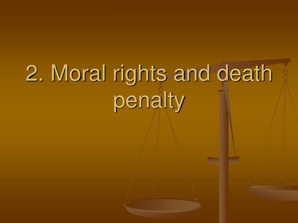 2. Moral rights and death penalty
