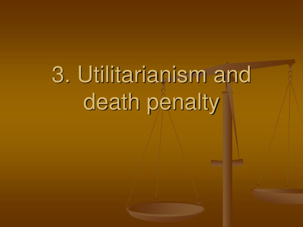 3. Utilitarianism and death penalty