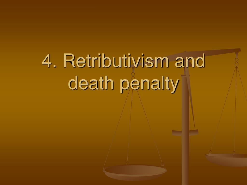 4. Retributivism and death penalty