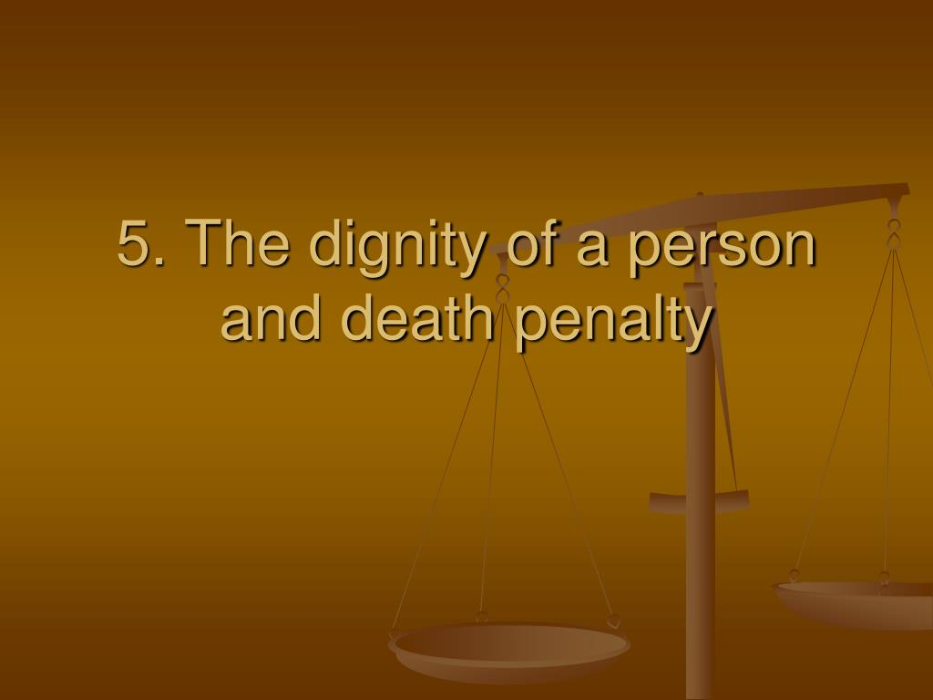 5. The dignity of a person and death penalty