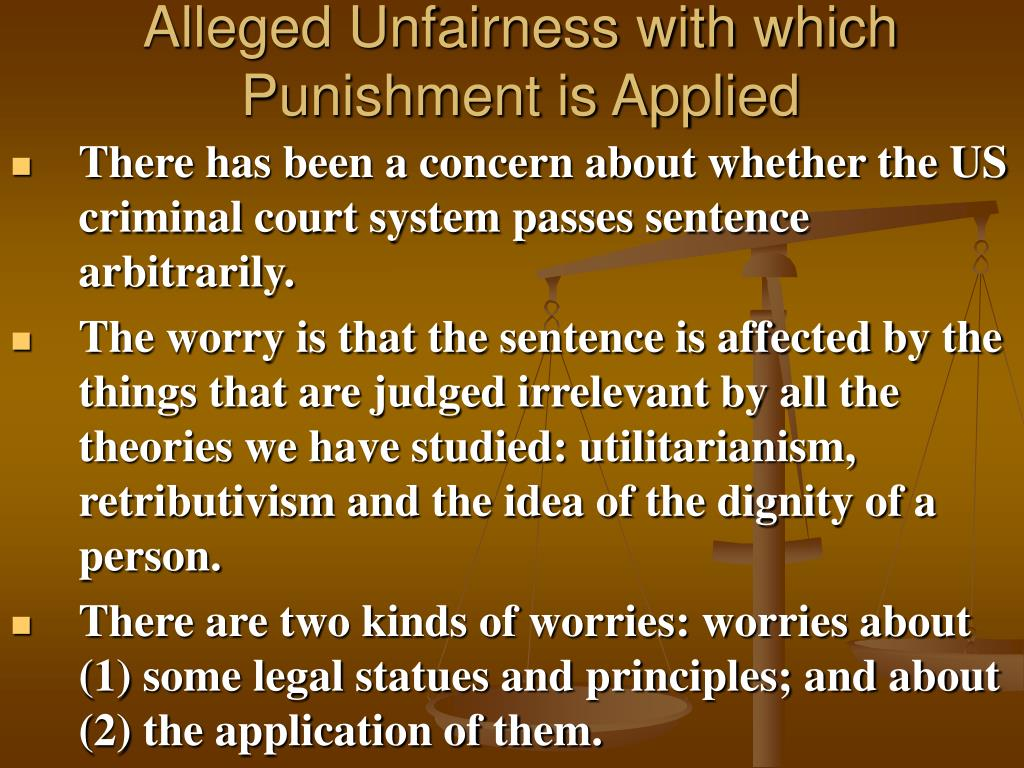 Alleged Unfairness with which Punishment is Applied