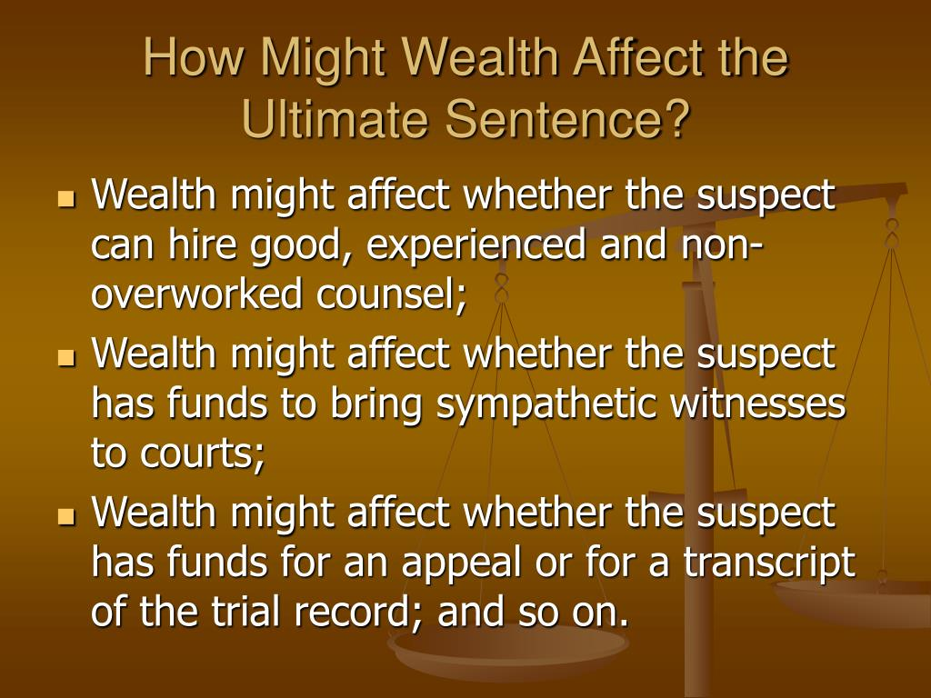 How Might Wealth Affect the Ultimate Sentence?