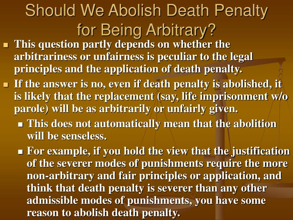 Should We Abolish Death Penalty for Being Arbitrary?