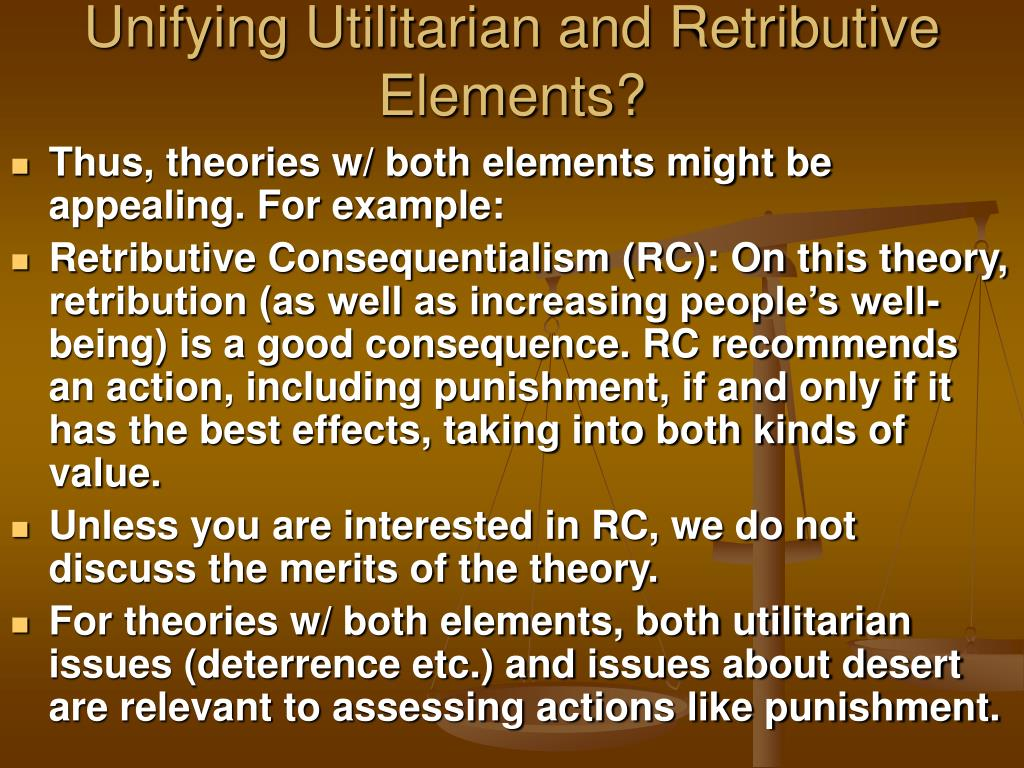 Unifying Utilitarian and Retributive Elements?