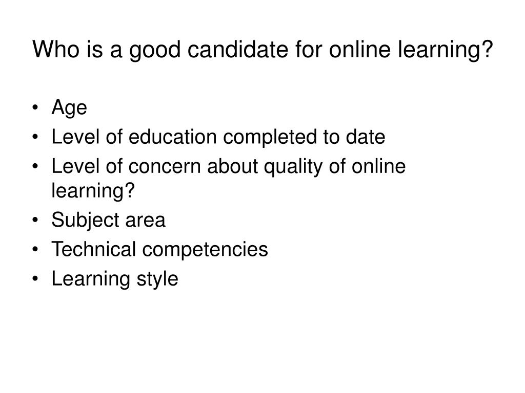 Who is a good candidate for online learning?