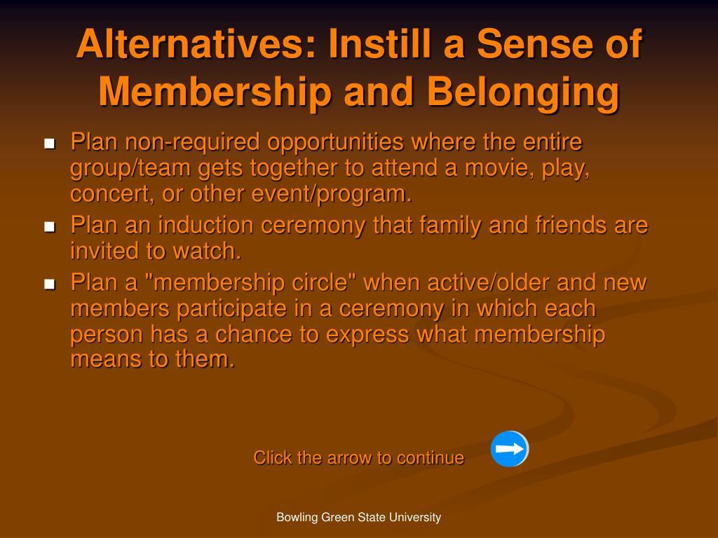 Alternatives: Instill a Sense of Membership and Belonging