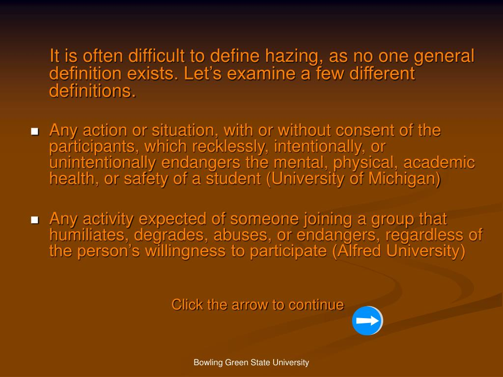 It is often difficult to define hazing, as no one general definition exists. Let's examine a few different definitions.