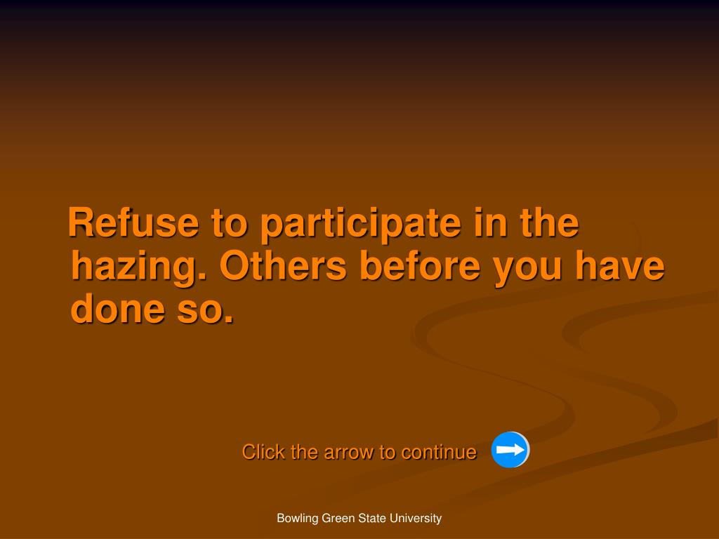 Refuse to participate in the hazing. Others before you have done so.