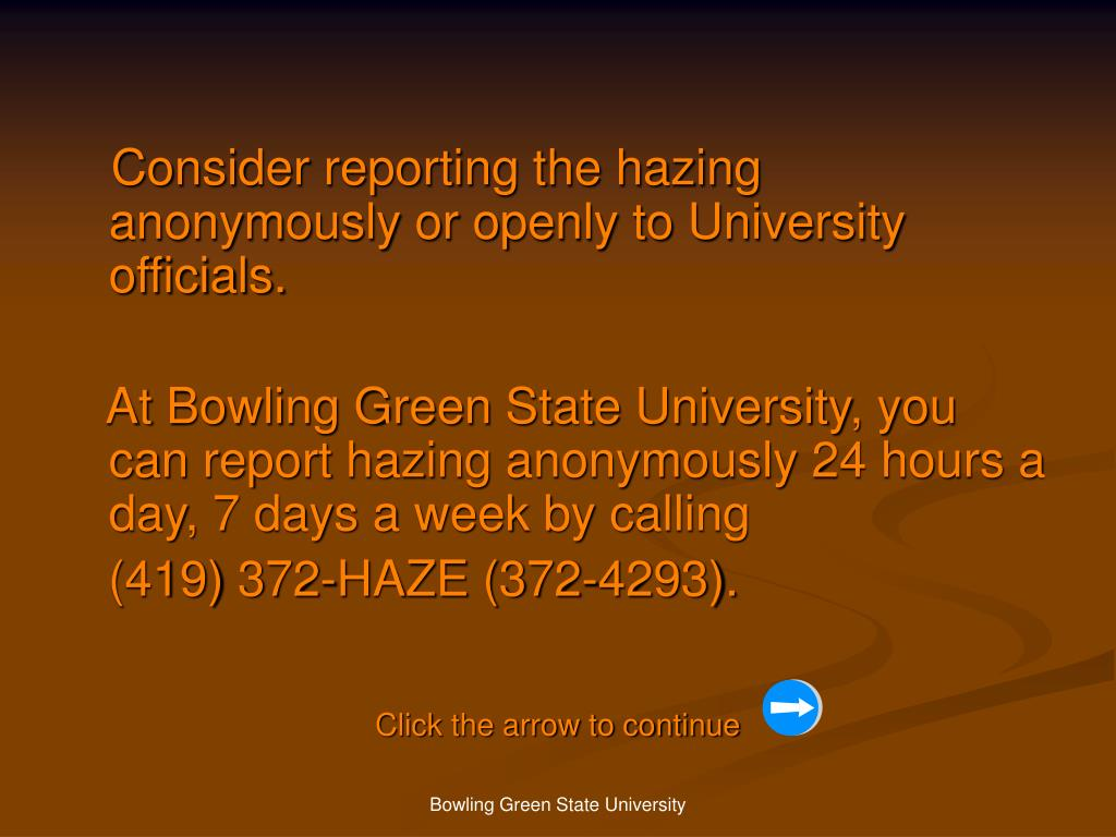 Consider reporting the hazing anonymously or openly to University officials.
