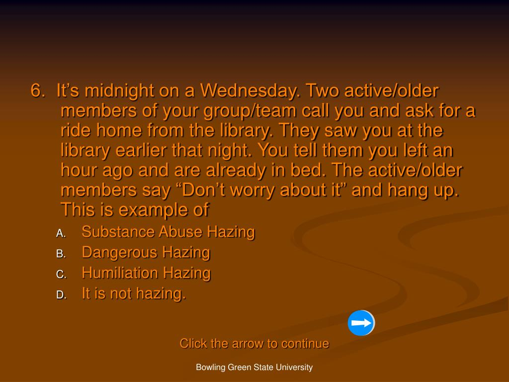 """6.  It's midnight on a Wednesday. Two active/older members of your group/team call you and ask for a ride home from the library. They saw you at the library earlier that night. You tell them you left an hour ago and are already in bed. The active/older members say """"Don't worry about it"""" and hang up. This is example of"""