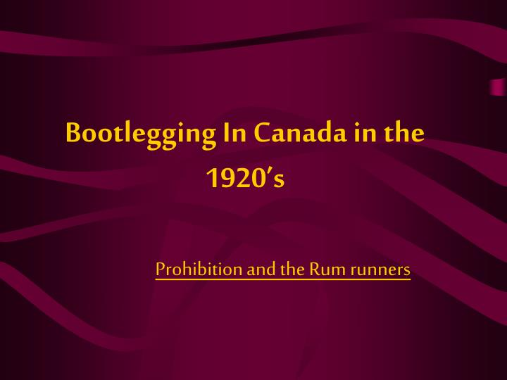 Bootlegging in canada in the 1920 s l.jpg