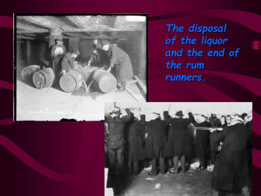The disposal of the liquor and the end of the rum runners.