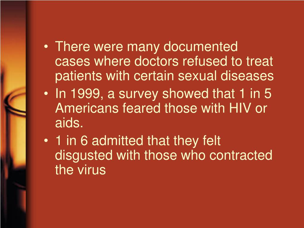 There were many documented cases where doctors refused to treat patients with certain sexual diseases