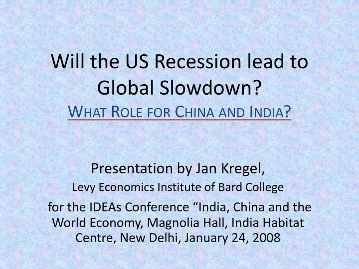 Will the us recession lead to global slowdown what role for china and india l.jpg