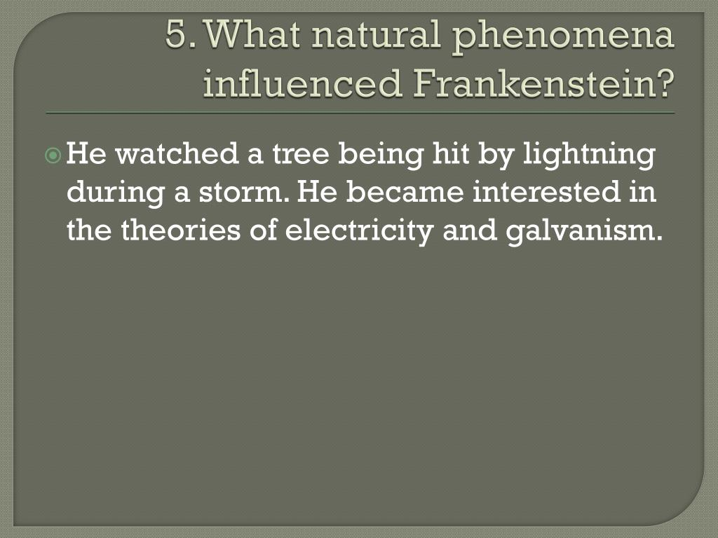 5. What natural phenomena influenced Frankenstein?