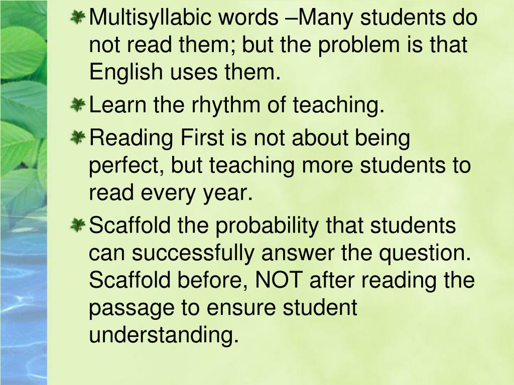 Multisyllabic words –Many students do not read them; but the problem is that English uses them.