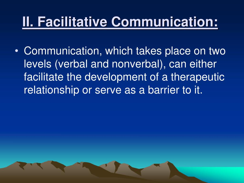 II. Facilitative Communication: