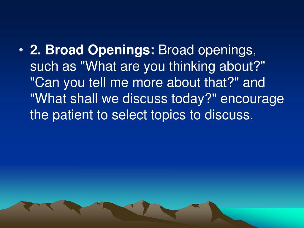 2. Broad Openings: