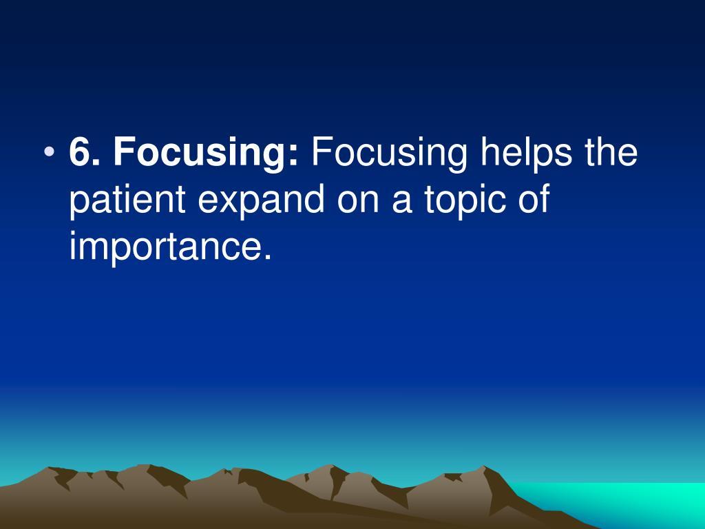6. Focusing: