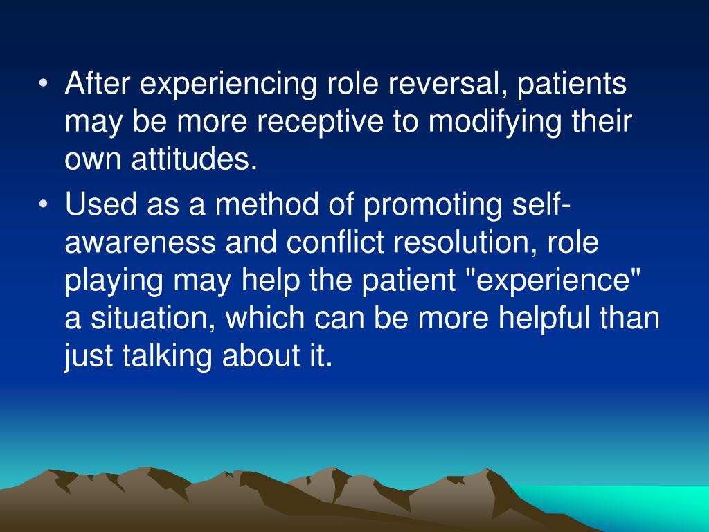 After experiencing role reversal, patients may be more receptive to modifying their own attitudes.