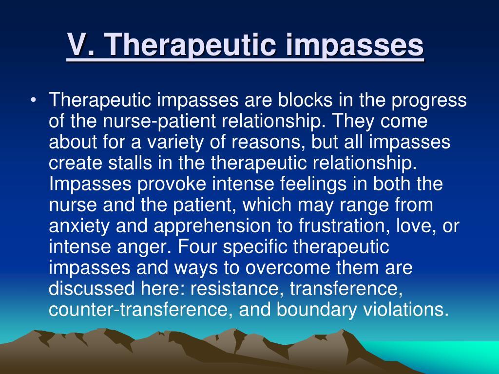 V. Therapeutic impasses
