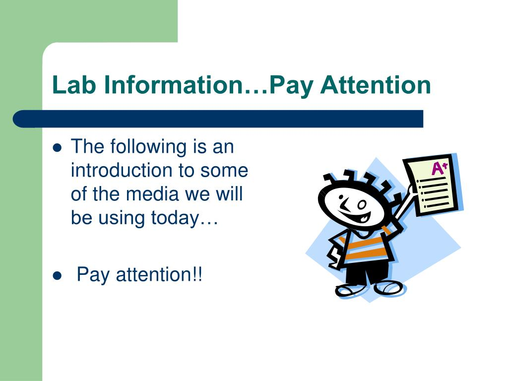 Lab Information…Pay Attention