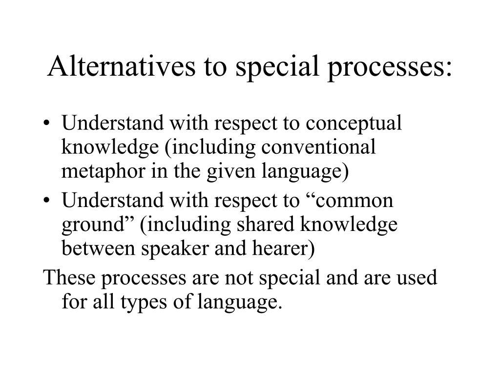 Alternatives to special processes: