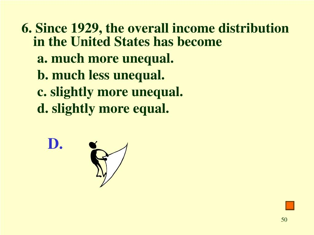 6. Since 1929, the overall income distribution in the United States has become