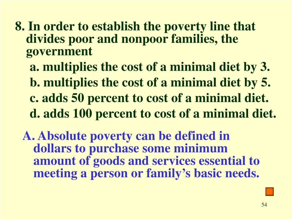 8. In order to establish the poverty line that divides poor and nonpoor families, the government