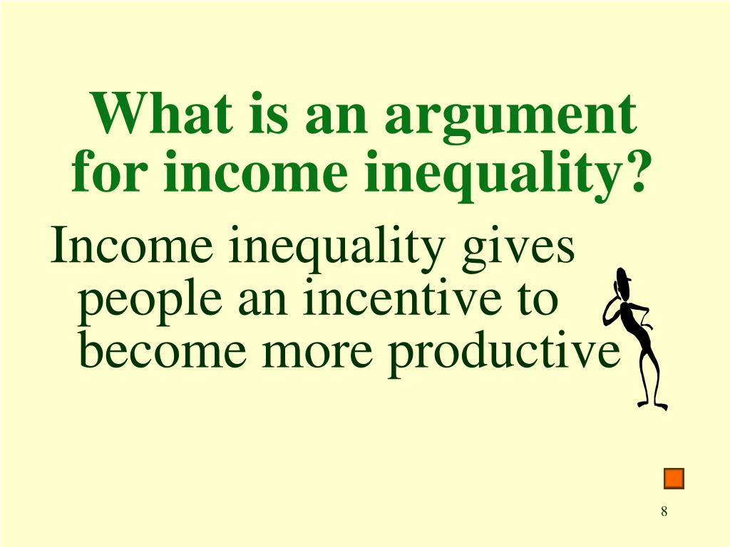 What is an argument for income inequality?