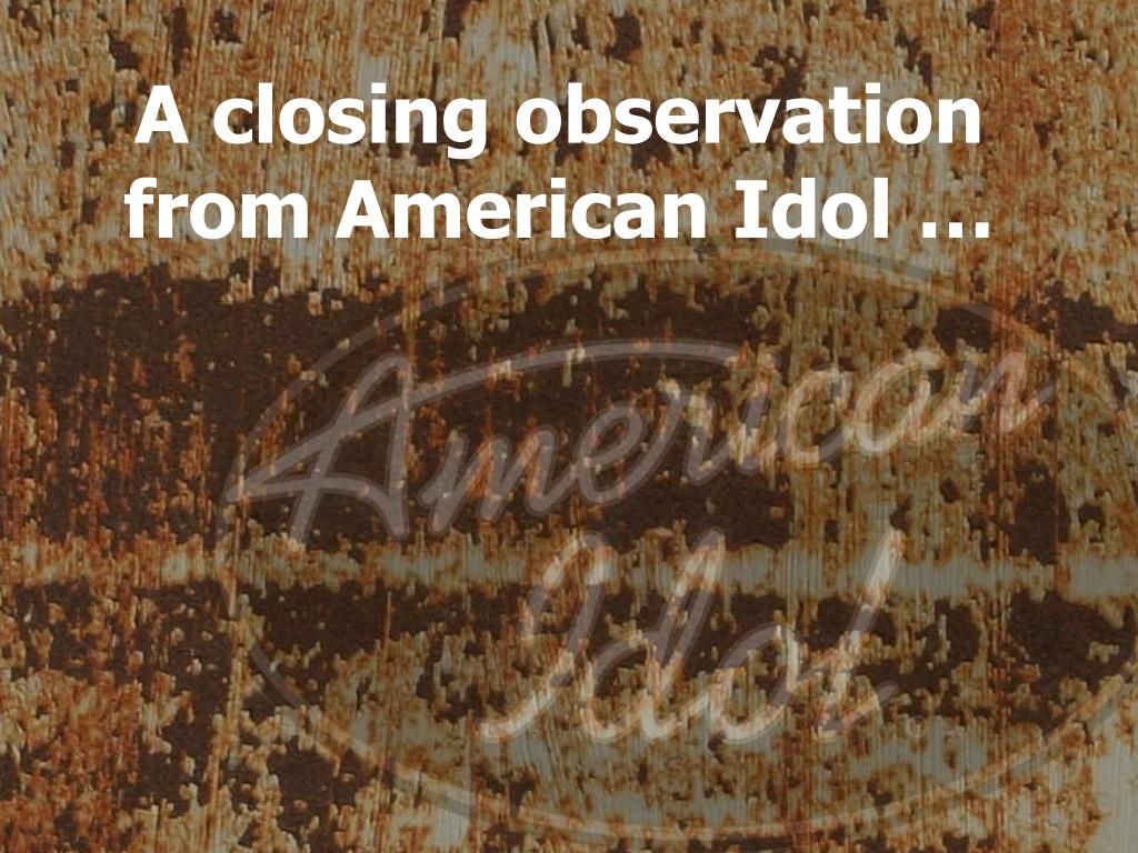 A closing observation from American Idol …