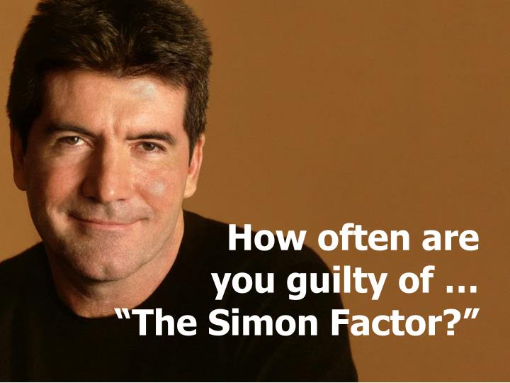 How often are you guilty of the simon factor
