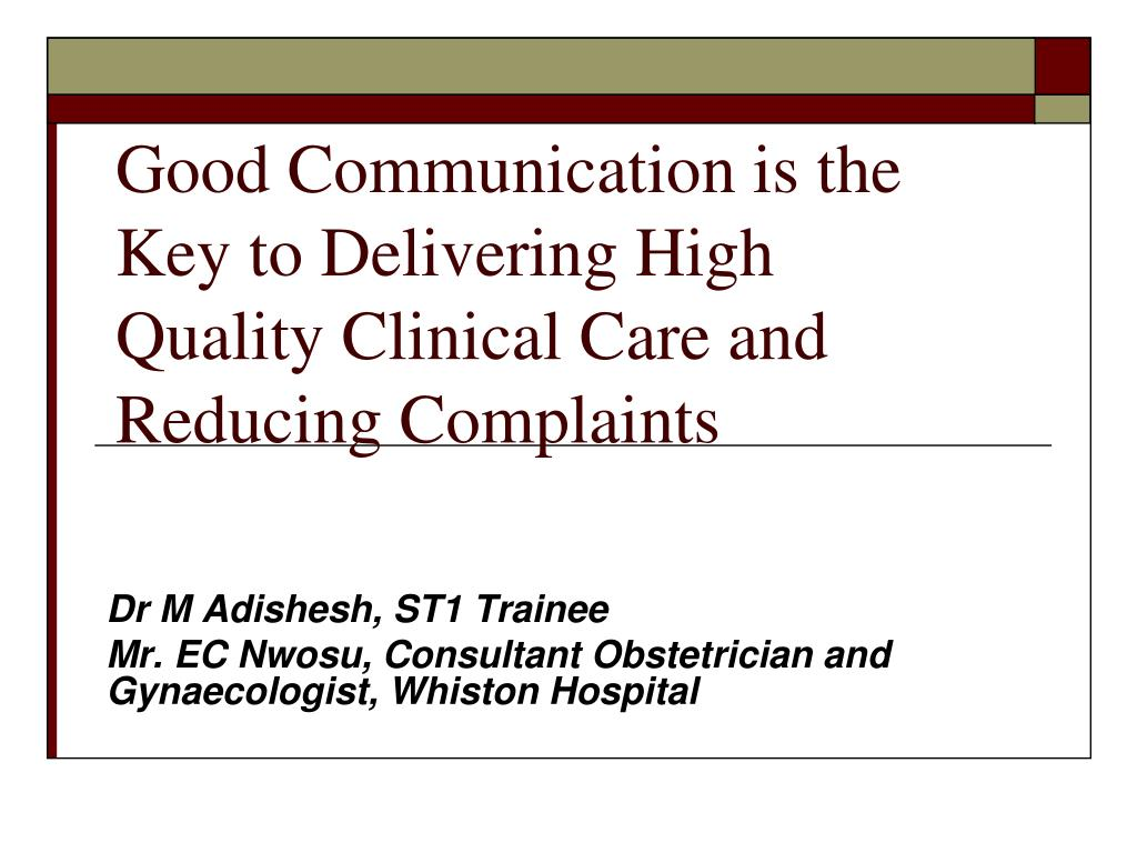Good Communication is the Key to Delivering High Quality Clinical Care and Reducing Complaints