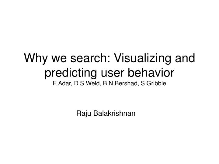 Why we search visualizing and predicting user behavior e adar d s weld b n bershad s gribble