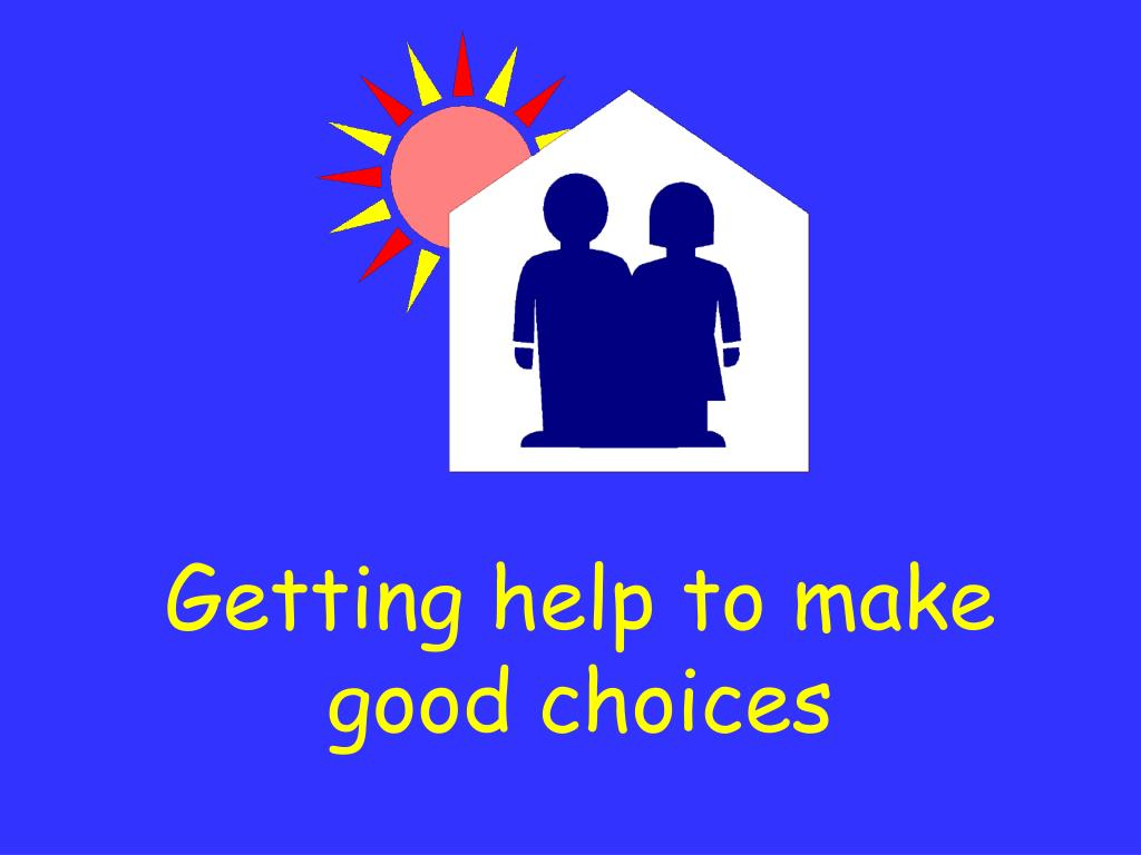 Getting help to make good choices